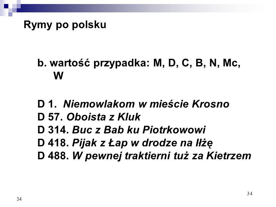 34 Rymy po polsku b. wartość przypadka: M, D, C, B, N, Mc, W D 1.