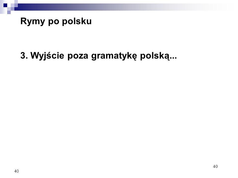 40 Rymy po polsku 3. Wyjście poza gramatykę polską...