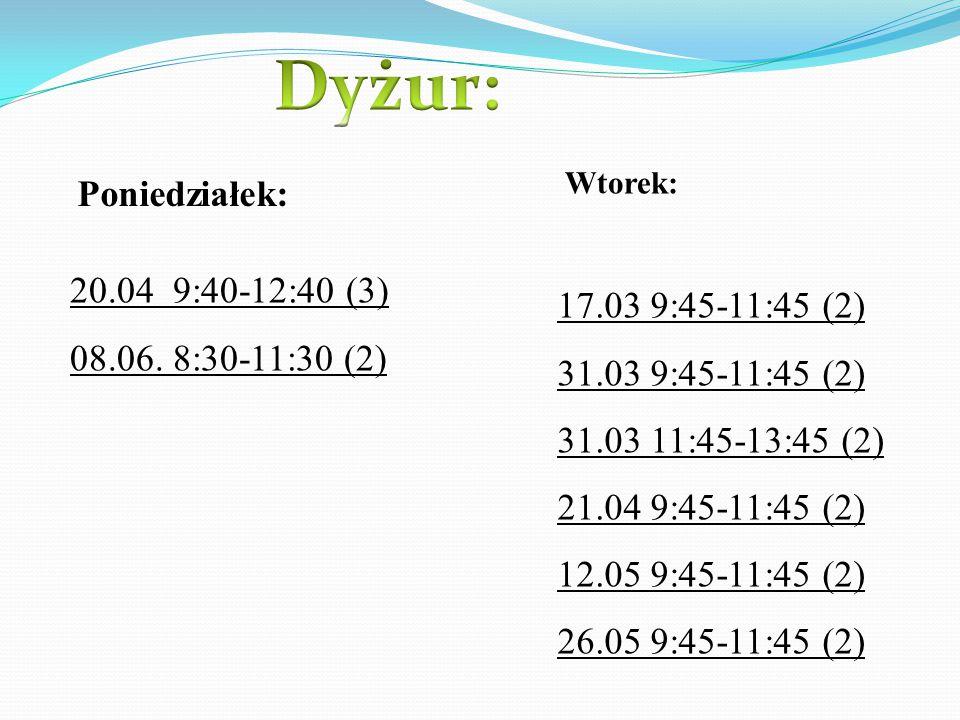 20.04 9:40-12:40 (3) 08.06. 8:30-11:30 (2) Poniedziałek: Wtorek: 17.03 9:45-11:45 (2) 31.03 9:45-11:45 (2) 31.03 11:45-13:45 (2) 21.04 9:45-11:45 (2)