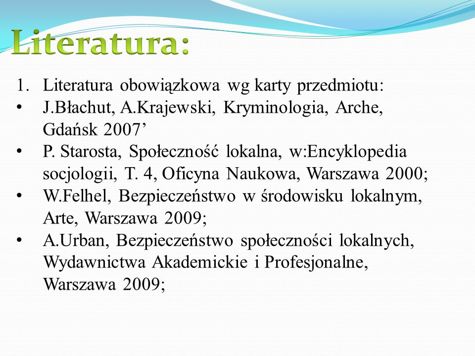 1.Literatura obowiązkowa wg karty przedmiotu: J.Błachut, A.Krajewski, Kryminologia, Arche, Gdańsk 2007' P. Starosta, Społeczność lokalna, w:Encykloped