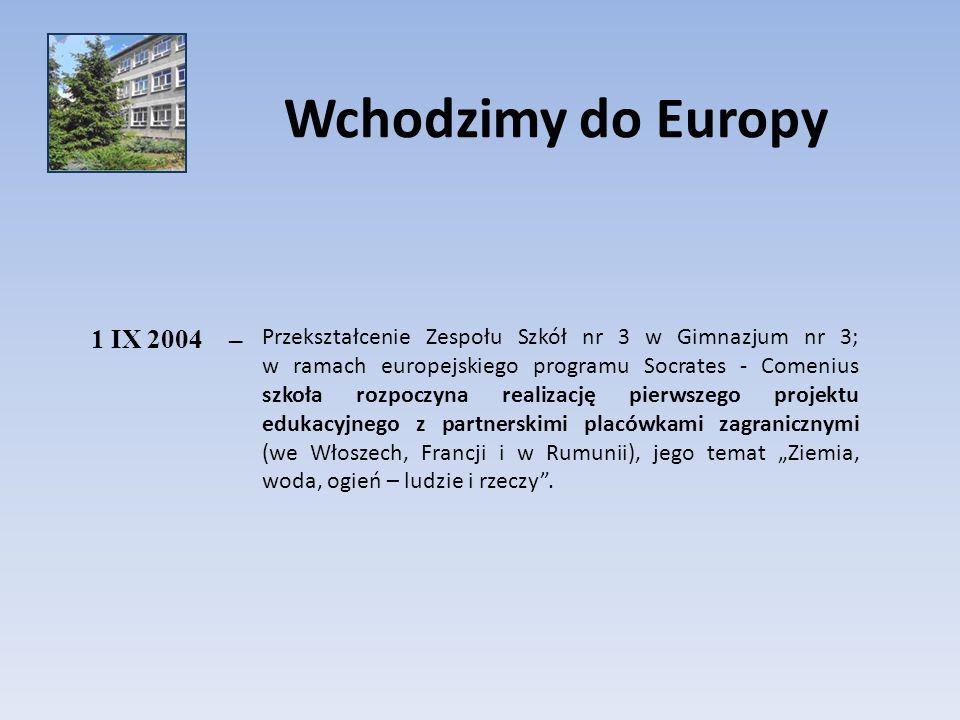 1 IX 2004– Przekształcenie Zespołu Szkół nr 3 w Gimnazjum nr 3; w ramach europejskiego programu Socrates - Comenius szkoła rozpoczyna realizację pierw