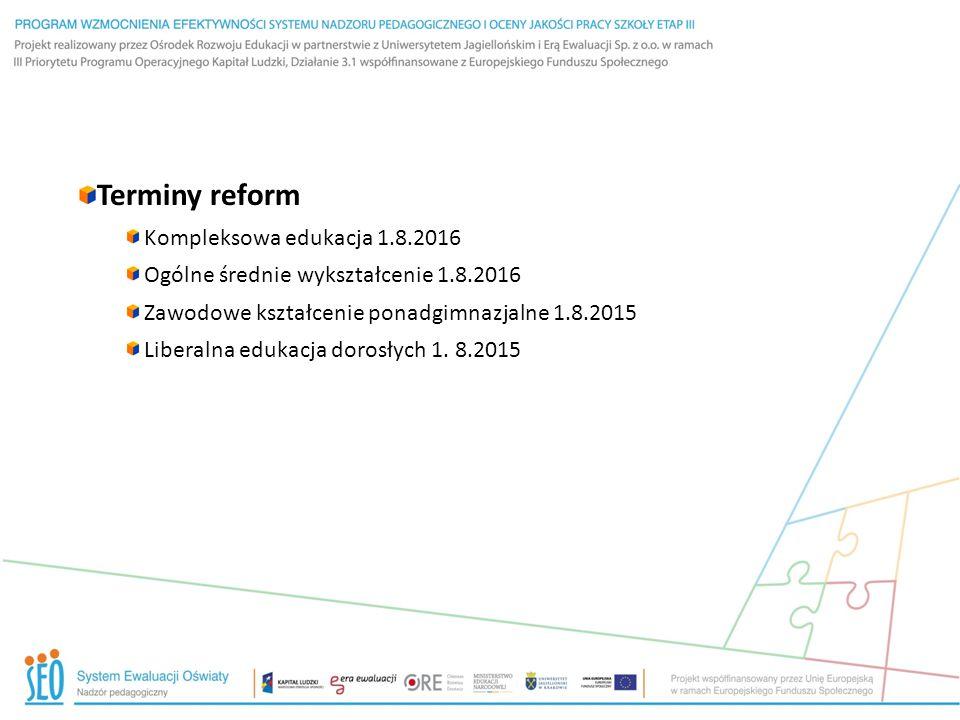 Terminy reform Kompleksowa edukacja 1.8.2016 Ogólne średnie wykształcenie 1.8.2016 Zawodowe kształcenie ponadgimnazjalne 1.8.2015 Liberalna edukacja d