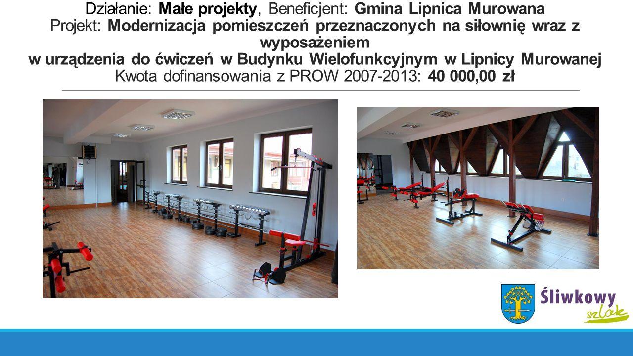 Działanie: Małe projekty, Beneficjent: Gmina Lipnica Murowana Projekt: Modernizacja pomieszczeń przeznaczonych na siłownię wraz z wyposażeniem w urząd
