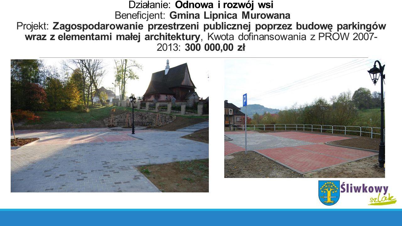 Działanie: Odnowa i rozwój wsi Beneficjent: Gmina Lipnica Murowana Projekt: Zagospodarowanie przestrzeni publicznej poprzez budowę parkingów wraz z el