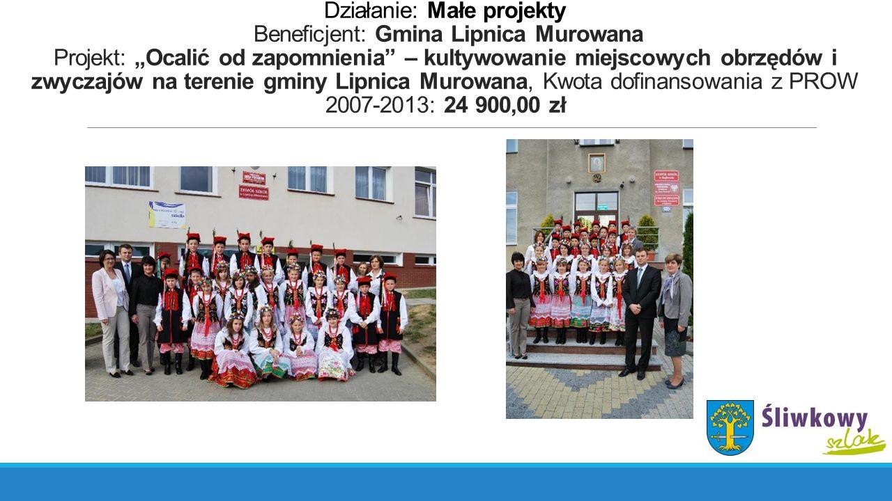 """Działanie: Małe projekty Beneficjent: Gmina Lipnica Murowana Projekt: """"Ocalić od zapomnienia"""" – kultywowanie miejscowych obrzędów i zwyczajów na teren"""