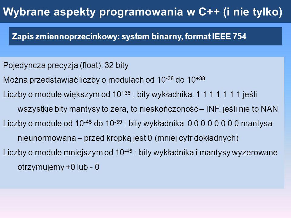 Wybrane aspekty programowania w C++ (i nie tylko) Zapis zmiennoprzecinkowy: system binarny, format IEEE 754 y = 19.5 w formacie IEEE 754.