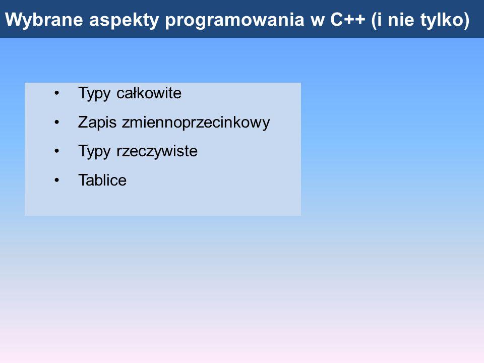 """Wybrane aspekty programowania w C++ (i nie tylko) Typy całkowite: int """"Najbardziej oczywisty typ całkowity 4 bajty: 32 bity, 2 32 = 4294967296 możliwości Zakres wartości: od -2147483648 do 2147483647 Przy przekroczeniu górnego zakresu, program zaczyna liczyć od dolnego zakresu (zamiast 2147483648 będzie -2147483648) Przy przekroczeniu dolnego zakresu, program zaczyna liczyć od górnego zakresu (zamiast -2147483650 będzie 2147483646)"""