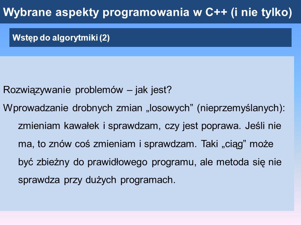 Wybrane aspekty programowania w C++ (i nie tylko) Wstęp do algorytmiki (3) Rozwiązywanie problemów – jak powinno być.