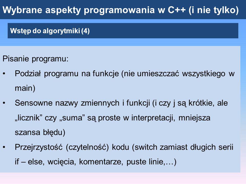 Wybrane aspekty programowania w C++ (i nie tylko) Wstęp do algorytmiki (4) Pisanie programu: Czytać komunikaty kompilatora, eliminować błędy i ostrzeżenia.