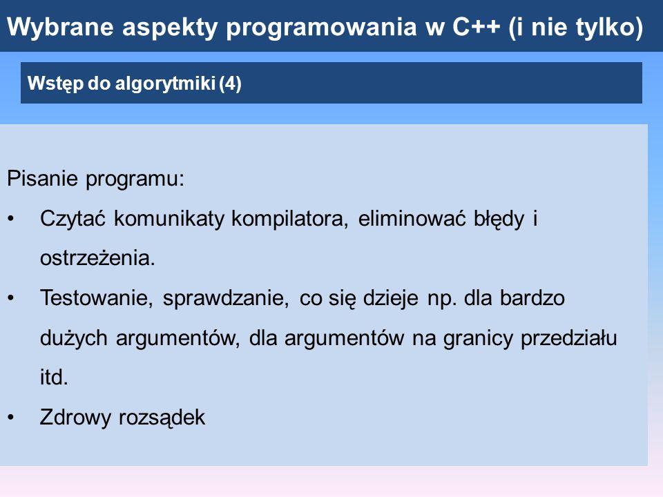 Wybrane aspekty programowania w C++ (i nie tylko) Wstęp do algorytmiki (4) Pisanie programu: Czytać komunikaty kompilatora, eliminować błędy i ostrzeż