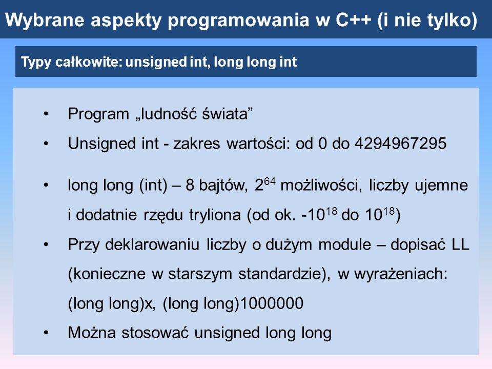 Wybrane aspekty programowania w C++ (i nie tylko) Typy całkowite: UWAGA NA ZASADĘ: Typ wyniku taki jak typ argumentów w wyrażeniu Zaokrąglenia przy dzieleniu liczb całkowitych 8 / 3 = 2 (??) Obliczając liczbę rzeczywistą: np.