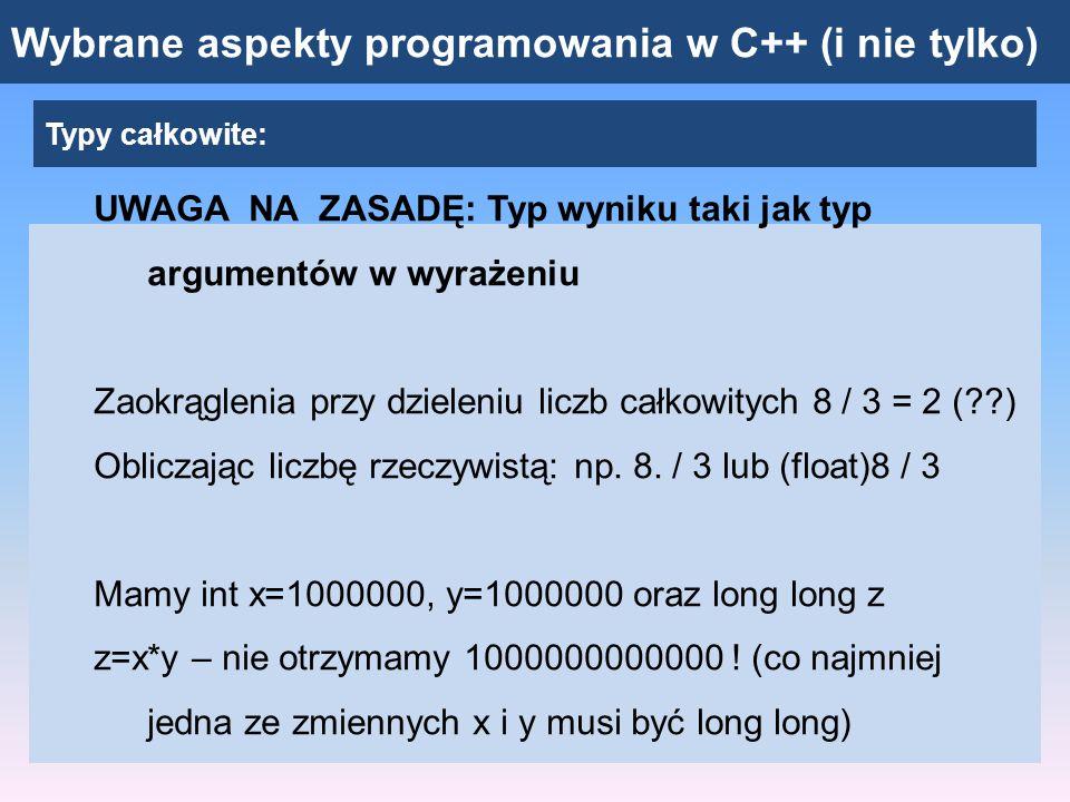 Wybrane aspekty programowania w C++ (i nie tylko) Typy rzeczywiste Liczba – konkretna ilość bitów Pewnych wartości nie można zapisać dokładnie używając skończonej ilości bitów (lub cyfr, np.