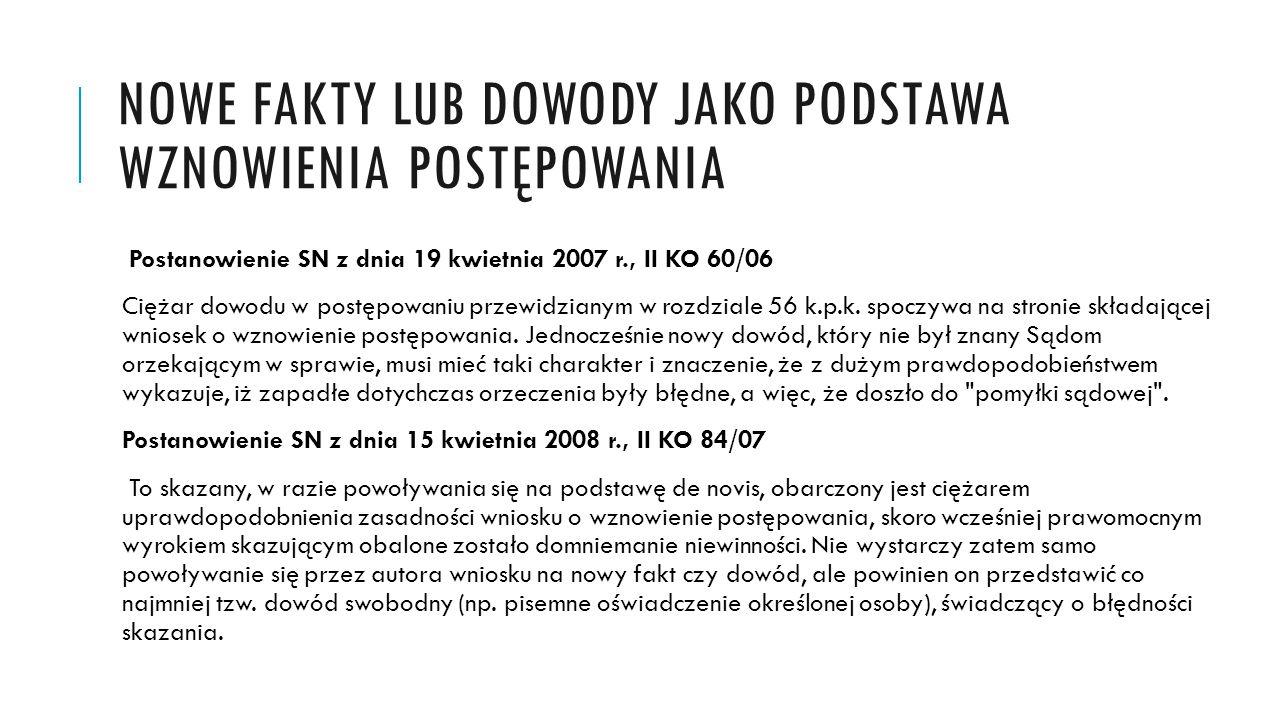 NOWE FAKTY LUB DOWODY JAKO PODSTAWA WZNOWIENIA POSTĘPOWANIA Postanowienie SN z dnia 19 kwietnia 2007 r., II KO 60/06 Ciężar dowodu w postępowaniu prze