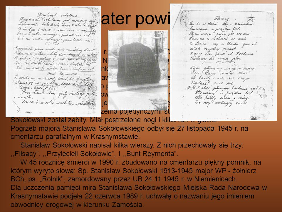 Bohater powiatowy Z 23 na 24 listopada 1945 r. 30 żołnierzy NKWD i PUBP otoczyło dom Stanisława Sokołowskiego w Niemienicach. Słysząc to wyskoczył prz