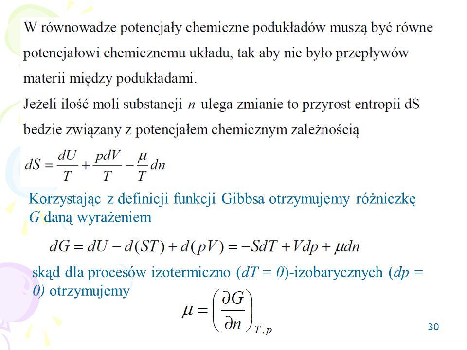 30 Korzystając z definicji funkcji Gibbsa otrzymujemy różniczkę G daną wyrażeniem skąd dla procesów izotermiczno (dT = 0)-izobarycznych (dp = 0) otrzy