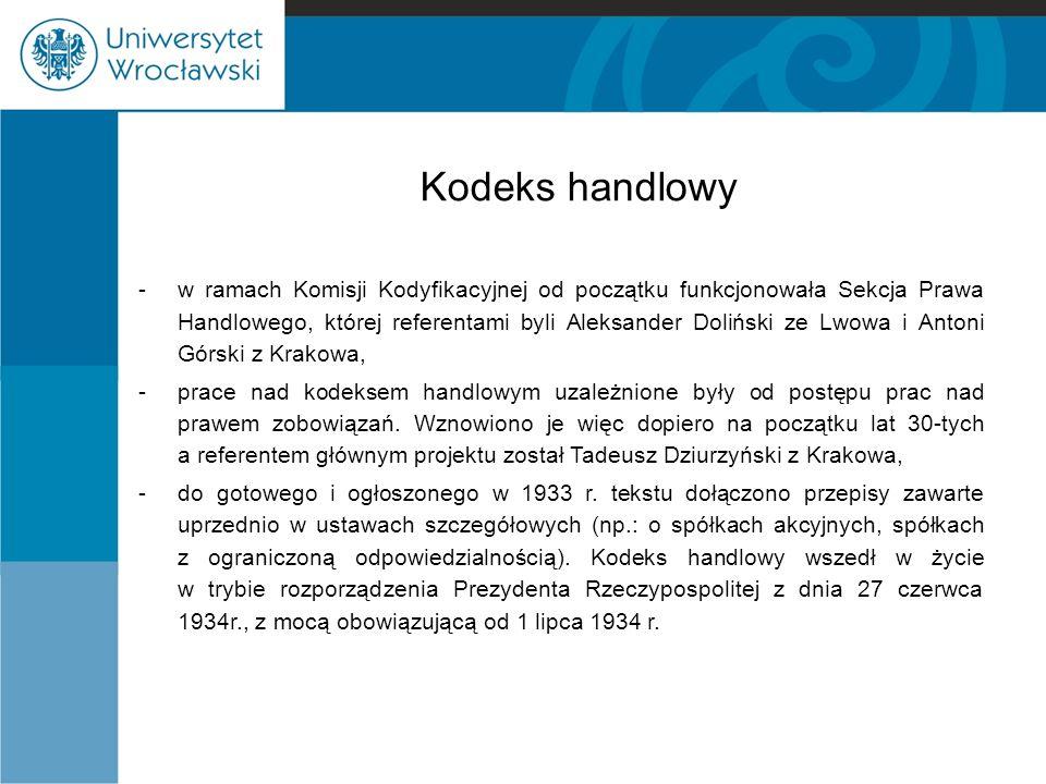 Kodeks handlowy -w ramach Komisji Kodyfikacyjnej od początku funkcjonowała Sekcja Prawa Handlowego, której referentami byli Aleksander Doliński ze Lwo
