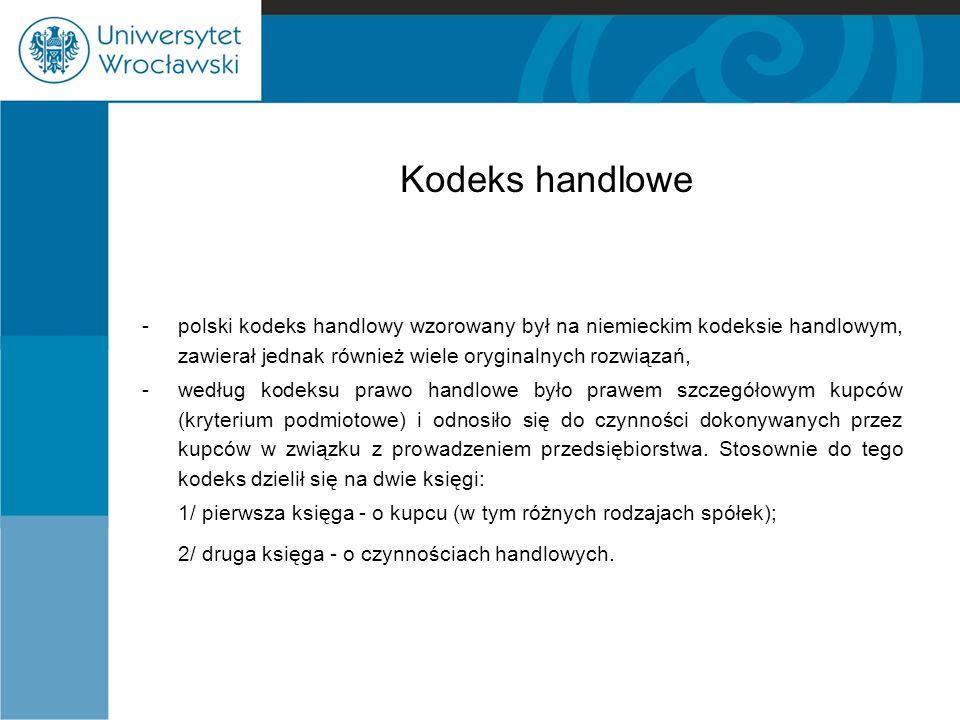 Kodeks handlowe -polski kodeks handlowy wzorowany był na niemieckim kodeksie handlowym, zawierał jednak również wiele oryginalnych rozwiązań, -według