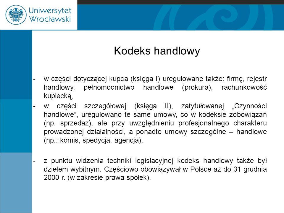 Kodeks handlowy -w części dotyczącej kupca (księga I) uregulowane także: firmę, rejestr handlowy, pełnomocnictwo handlowe (prokura), rachunkowość kupi
