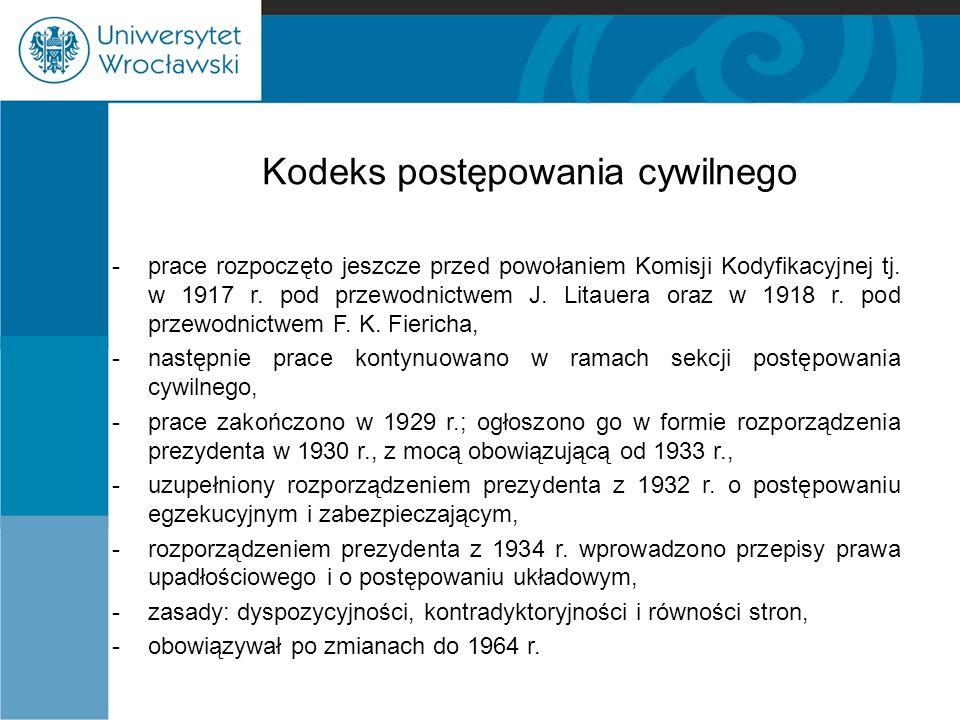 Kodeks postępowania cywilnego -prace rozpoczęto jeszcze przed powołaniem Komisji Kodyfikacyjnej tj. w 1917 r. pod przewodnictwem J. Litauera oraz w 19