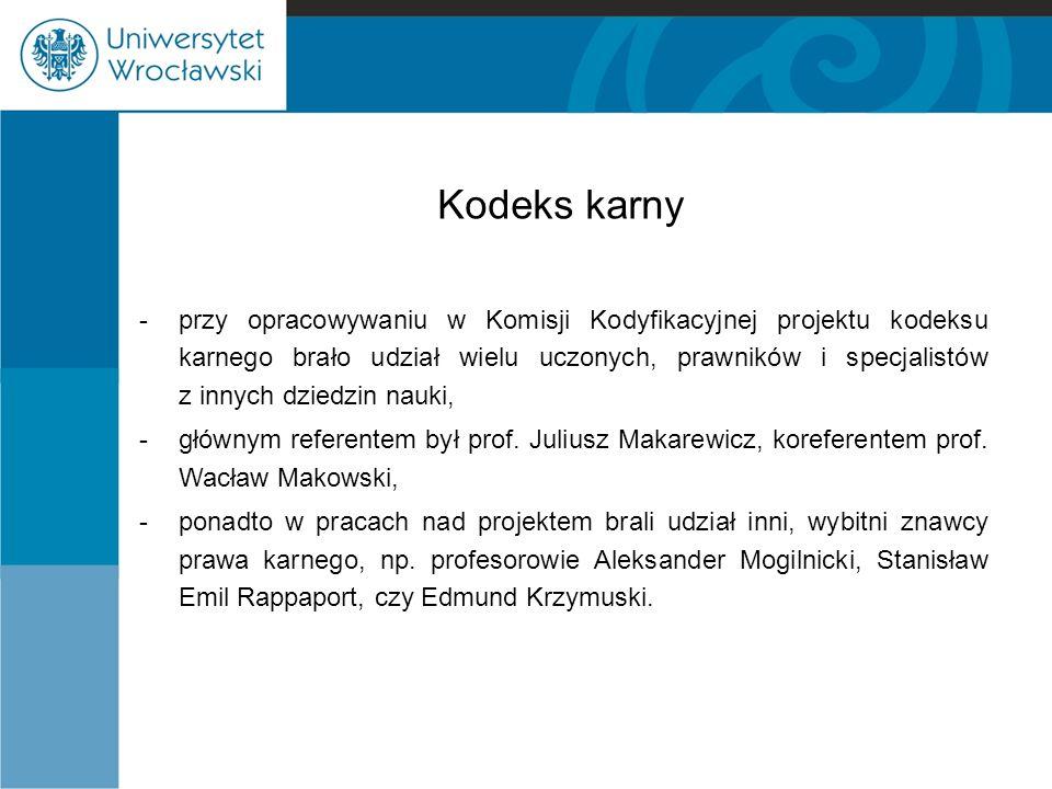 Kodeks karny -przy opracowywaniu w Komisji Kodyfikacyjnej projektu kodeksu karnego brało udział wielu uczonych, prawników i specjalistów z innych dzie