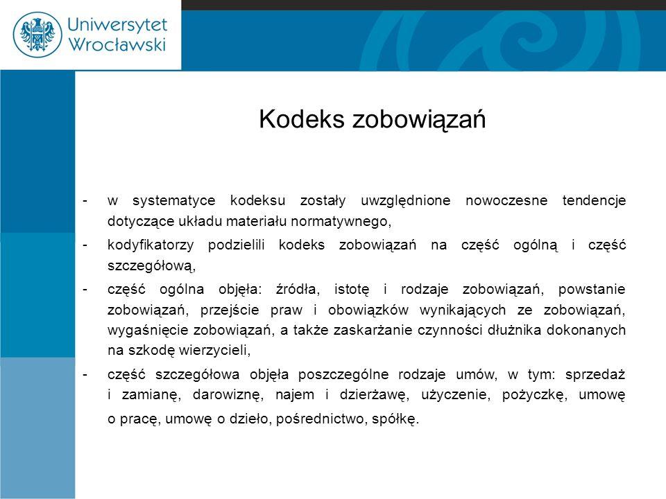 Kodeks zobowiązań -w systematyce kodeksu zostały uwzględnione nowoczesne tendencje dotyczące układu materiału normatywnego, -kodyfikatorzy podzielili