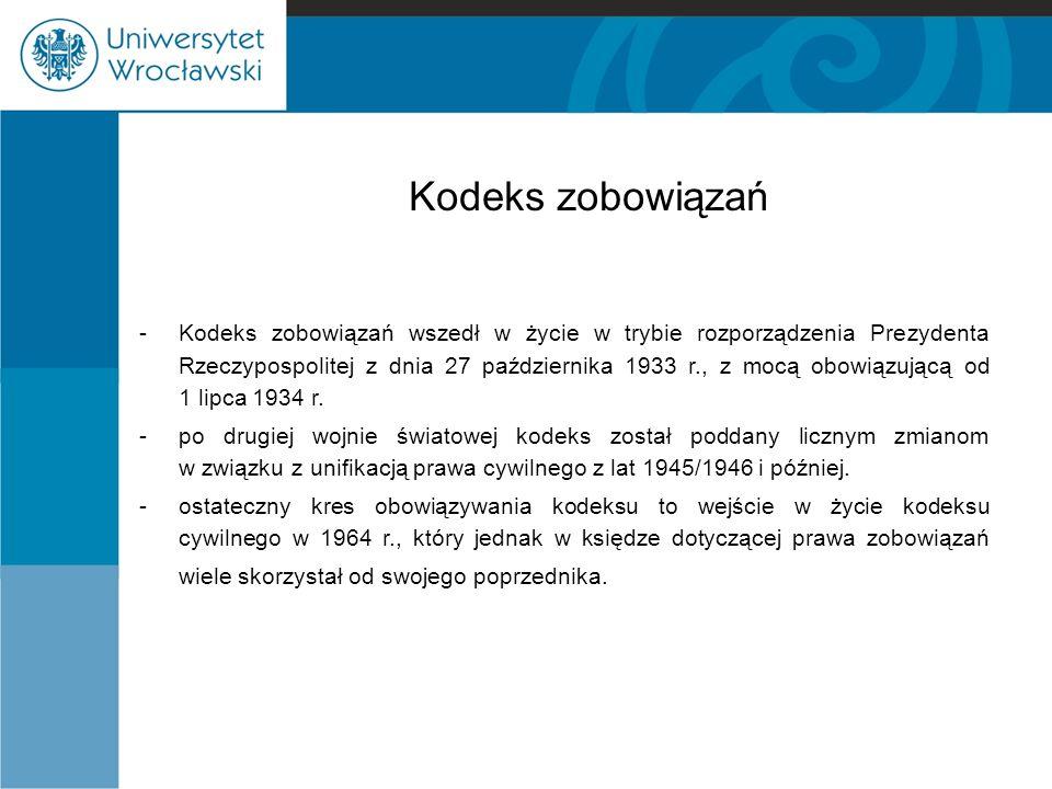 Kodeks zobowiązań -Kodeks zobowiązań wszedł w życie w trybie rozporządzenia Prezydenta Rzeczypospolitej z dnia 27 października 1933 r., z mocą obowiąz