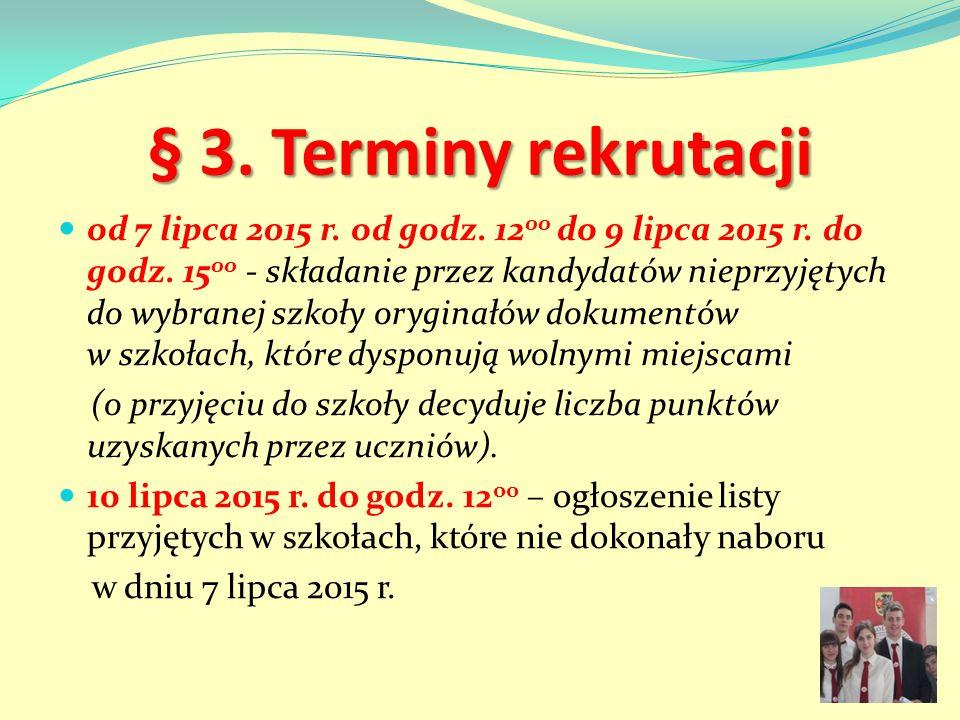 § 3. Terminy rekrutacji od 7 lipca 2015 r. od godz. 12 00 do 9 lipca 2015 r. do godz. 15 00 - składanie przez kandydatów nieprzyjętych do wybranej szk