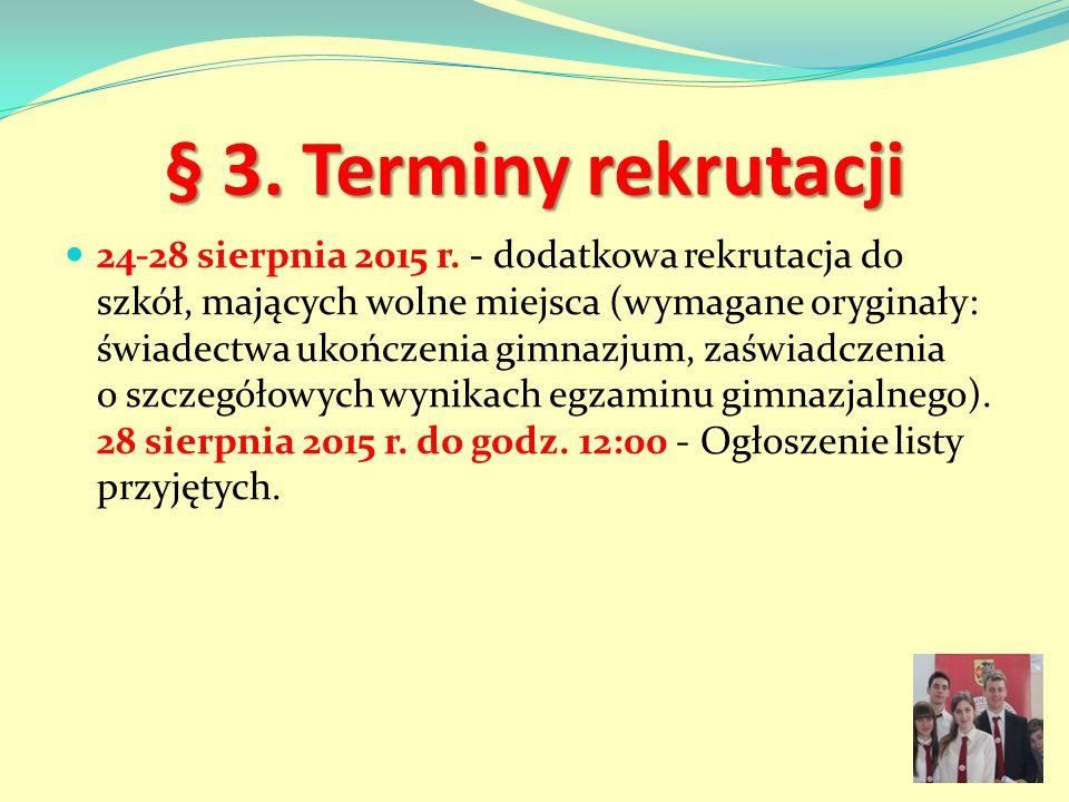 § 3. Terminy rekrutacji 24-28 sierpnia 2015 r. - dodatkowa rekrutacja do szkół, mających wolne miejsca (wymagane oryginały: świadectwa ukończenia gimn
