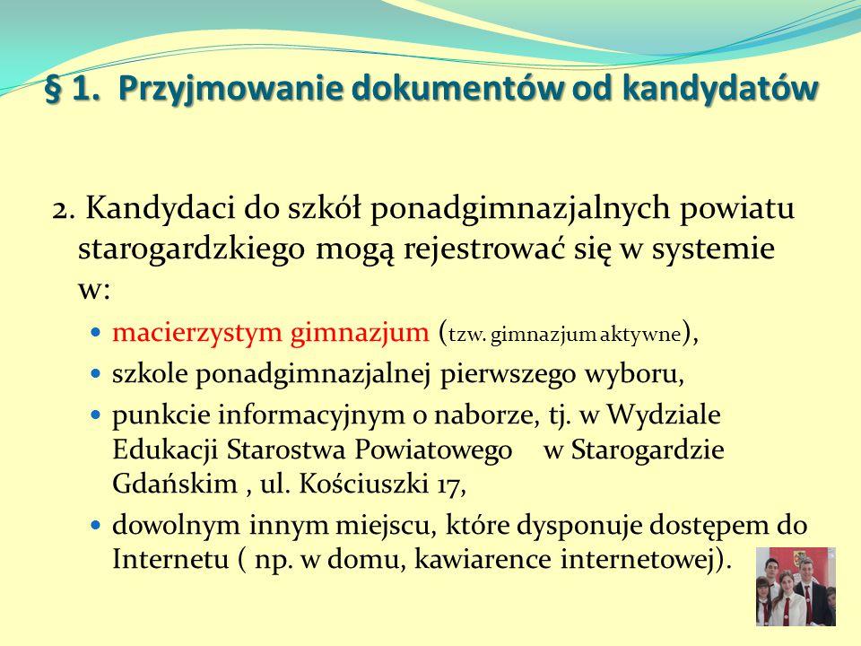 § 1. Przyjmowanie dokumentów od kandydatów 2. Kandydaci do szkół ponadgimnazjalnych powiatu starogardzkiego mogą rejestrować się w systemie w: macierz