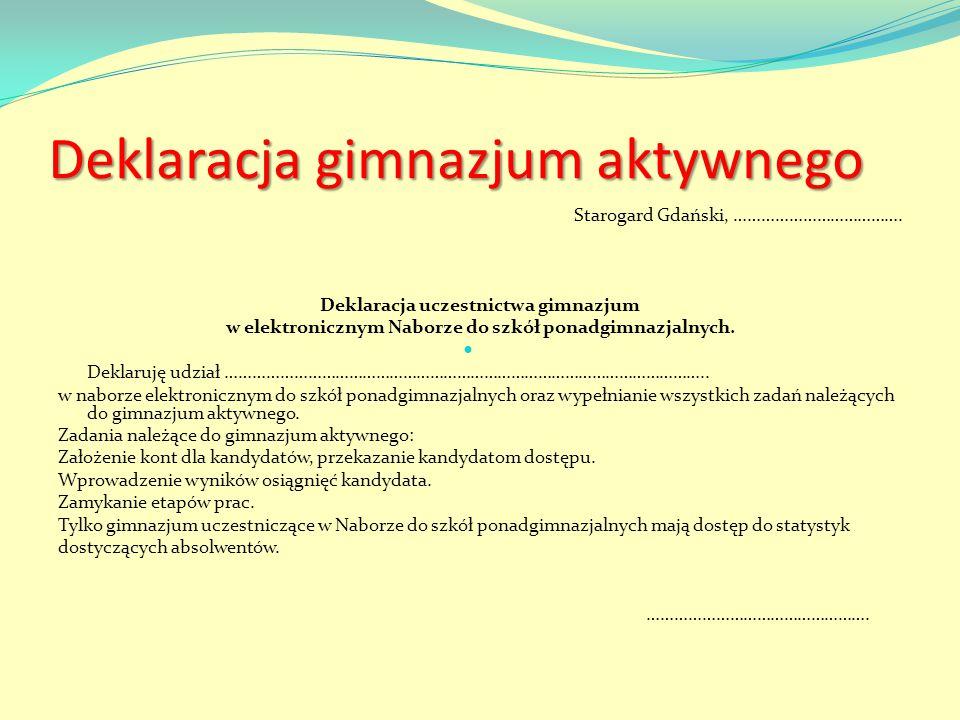 Deklaracja gimnazjum aktywnego Starogard Gdański, ………………………………. Deklaracja uczestnictwa gimnazjum w elektronicznym Naborze do szkół ponadgimnazjalnych