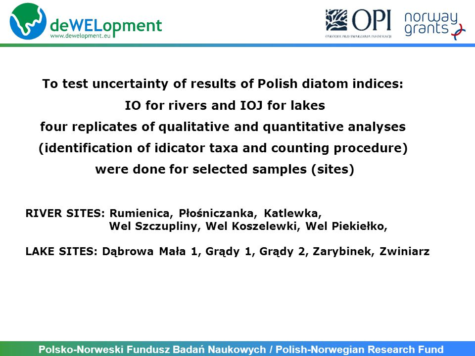 Polsko-Norweski Fundusz Badań Naukowych / Polish-Norwegian Research Fund To test uncertainty of results of Polish diatom indices: IO for rivers and IO