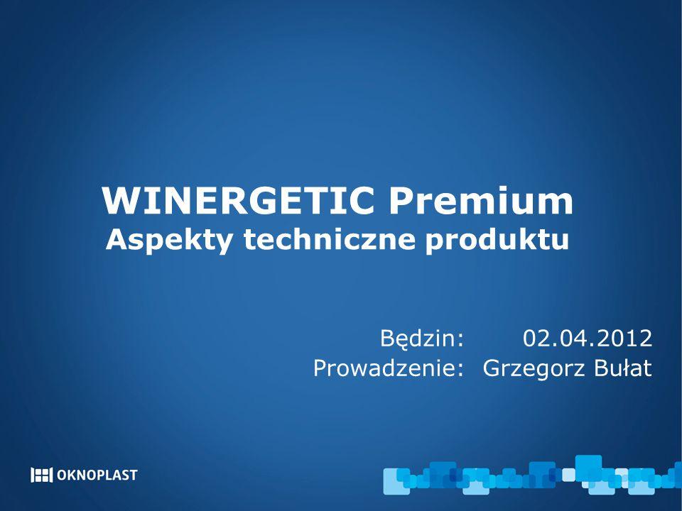 WINERGETIC Premium Aspekty techniczne produktu Będzin: 02.04.2012 Prowadzenie: Grzegorz Bułat