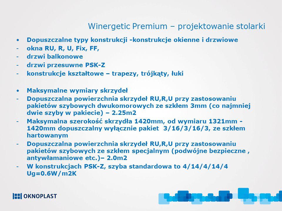 Winergetic Premium – projektowanie stolarki Dopuszczalne typy konstrukcji -konstrukcje okienne i drzwiowe -okna RU, R, U, Fix, FF, -drzwi balkonowe -d