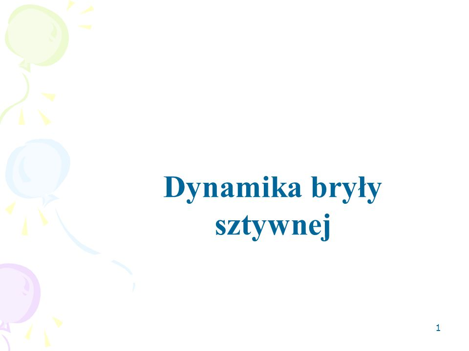 1 Dynamika bryły sztywnej