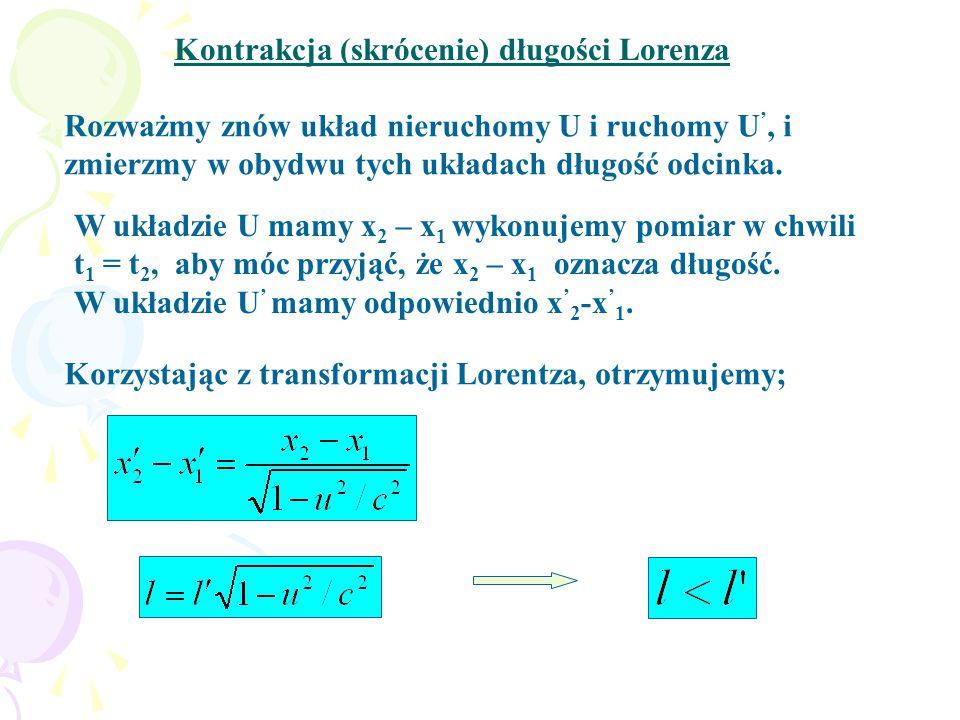 Kontrakcja (skrócenie) długości Lorenza Rozważmy znów układ nieruchomy U i ruchomy U ', i zmierzmy w obydwu tych układach długość odcinka.