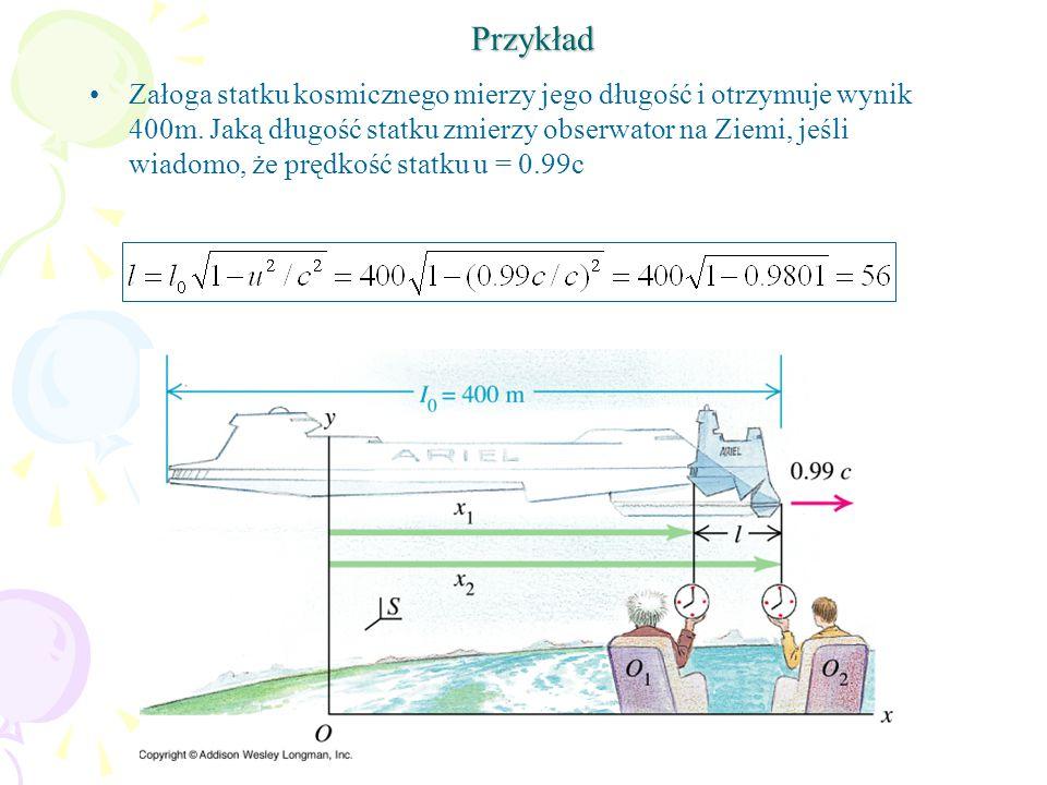 Przykład Załoga statku kosmicznego mierzy jego długość i otrzymuje wynik 400m.