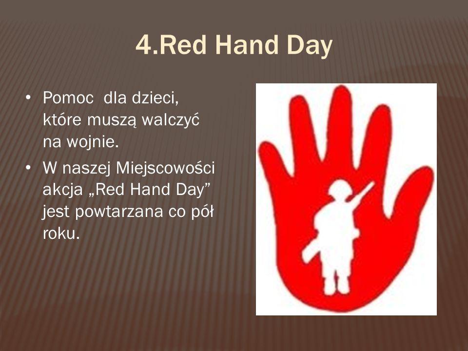 """4.Red Hand Day Pomoc dla dzieci, które muszą walczyć na wojnie. W naszej Miejscowości akcja """"Red Hand Day"""" jest powtarzana co pół roku."""