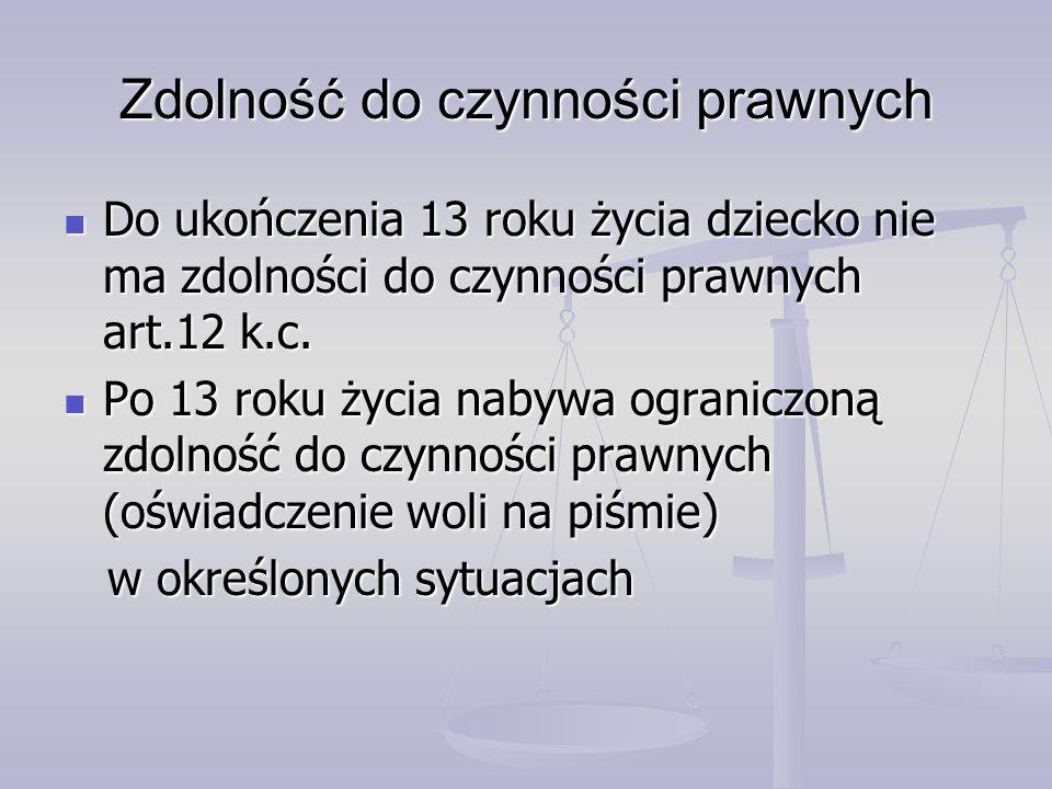Zdolność do czynności prawnych Do ukończenia 13 roku życia dziecko nie ma zdolności do czynności prawnych art.12 k.c. Do ukończenia 13 roku życia dzie