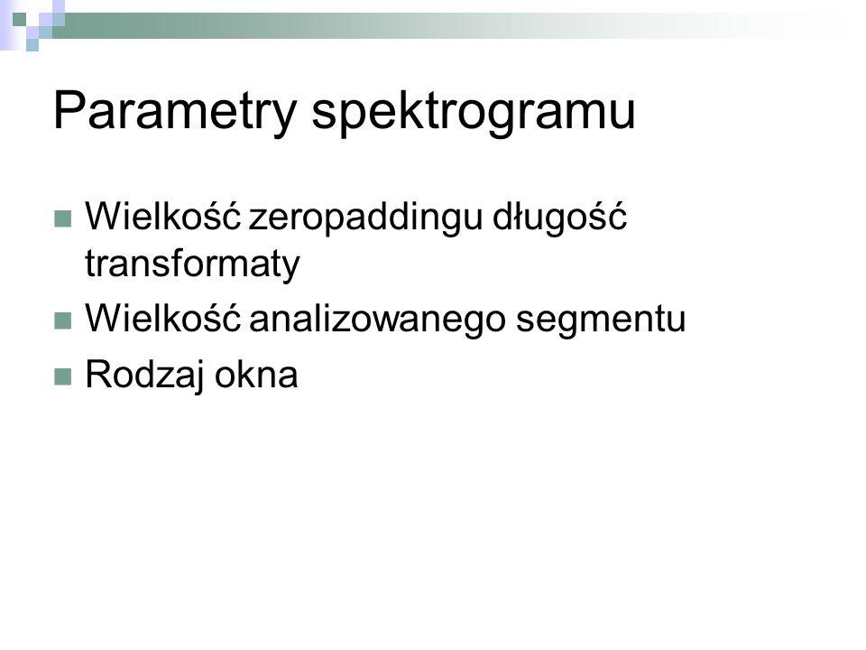 Parametry spektrogramu Wielkość zeropaddingu długość transformaty Wielkość analizowanego segmentu Rodzaj okna