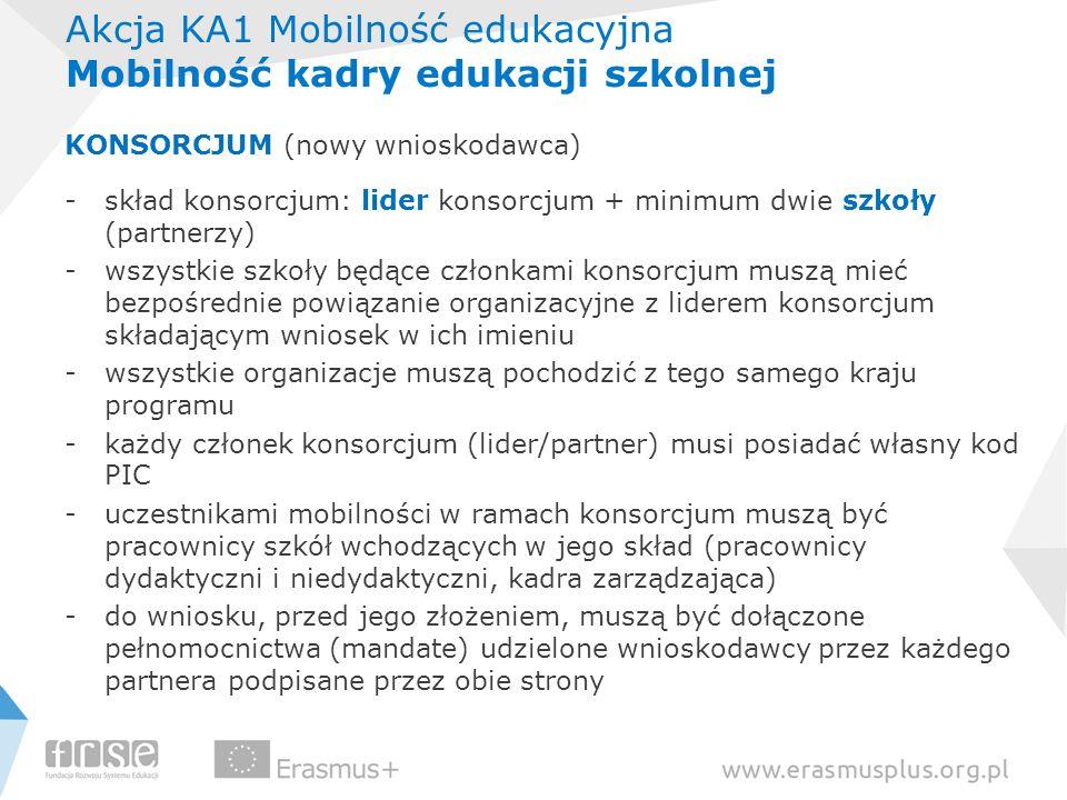 Akcja KA1 Mobilność edukacyjna Mobilność kadry edukacji szkolnej KONSORCJUM (nowy wnioskodawca) -skład konsorcjum: lider konsorcjum + minimum dwie szk