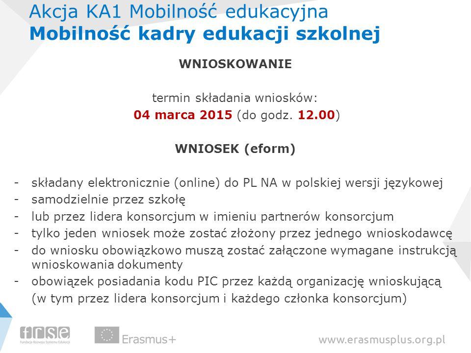 Akcja KA1 Mobilność edukacyjna Mobilność kadry edukacji szkolnej WNIOSKOWANIE termin składania wniosków: 04 marca 2015 (do godz. 12.00) WNIOSEK (eform