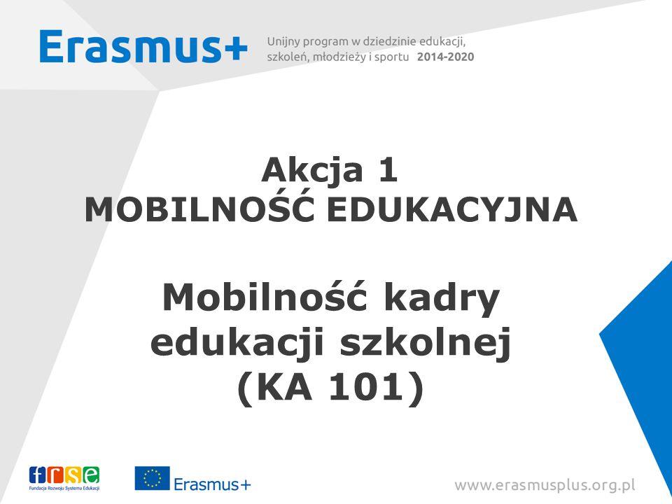 Akcja 1 MOBILNOŚĆ EDUKACYJNA Mobilność kadry edukacji szkolnej (KA 101)