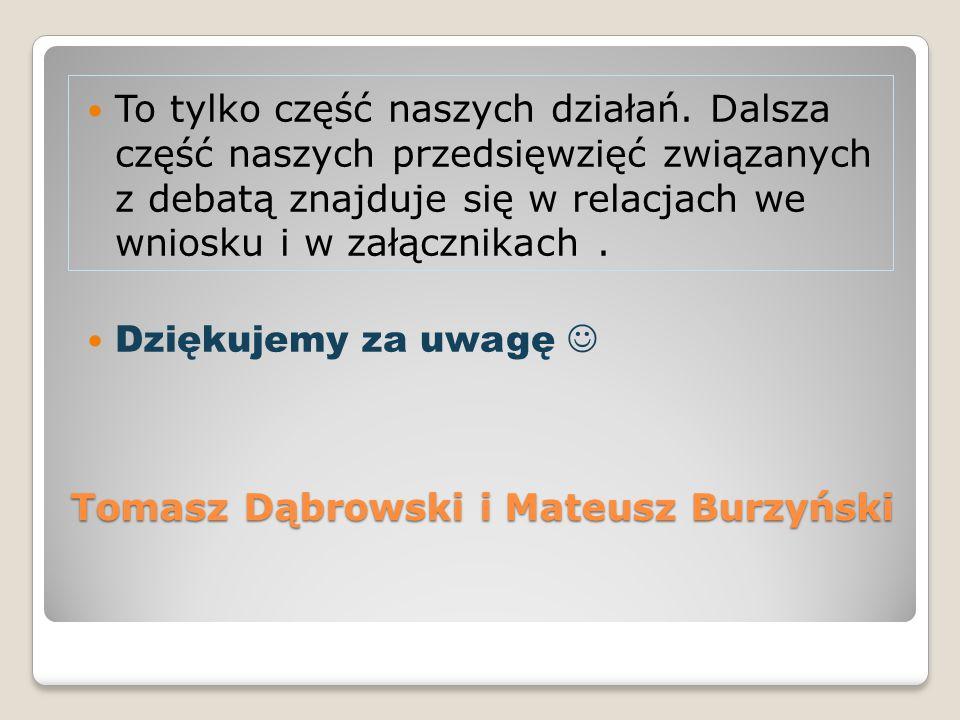 Tomasz Dąbrowski i Mateusz Burzyński To tylko część naszych działań.