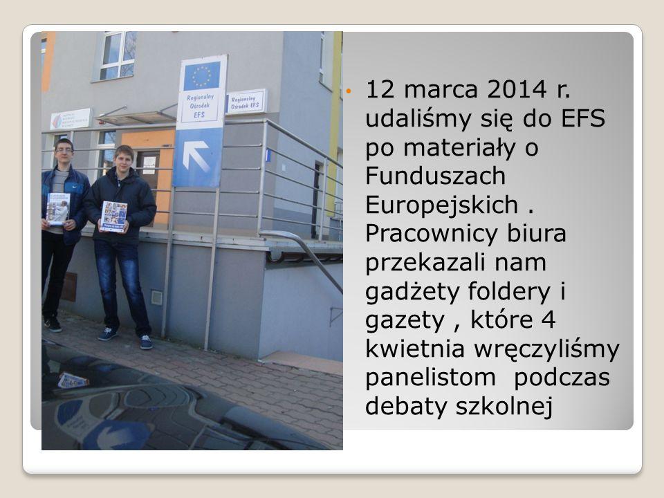 12 marca 2014 r. udaliśmy się do EFS po materiały o Funduszach Europejskich. Pracownicy biura przekazali nam gadżety foldery i gazety, które 4 kwietni