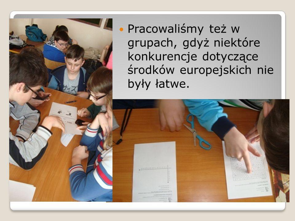 Pracowaliśmy też w grupach, gdyż niektóre konkurencje dotyczące środków europejskich nie były łatwe.