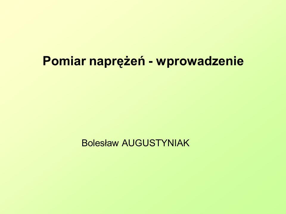 Pomiar naprężeń - wprowadzenie Bolesław AUGUSTYNIAK