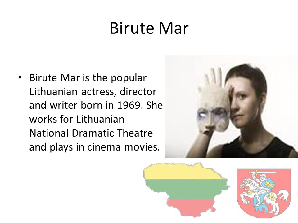 Birute Mar Birute Mar is the popular Lithuanian actress, director and writer born in 1969.