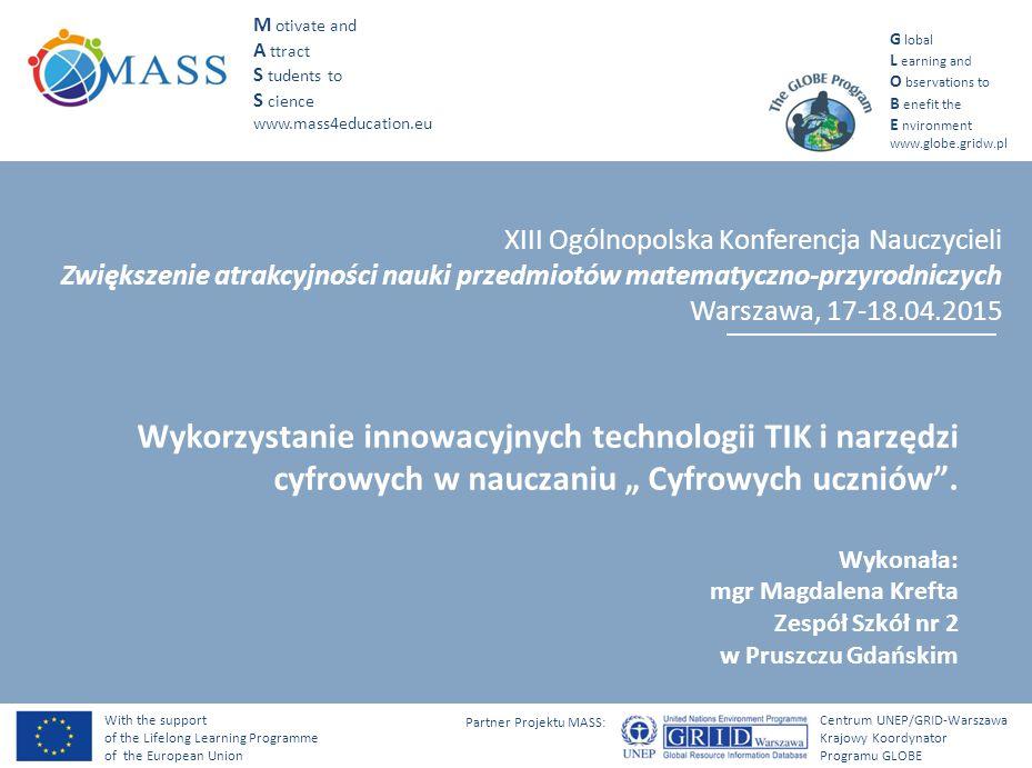 With the support of the Lifelong Learning Programme of the European Union Centrum UNEP/GRID-Warszawa Krajowy Koordynator Programu GLOBE Partner Projektu MASS: Uczeń w szkole..