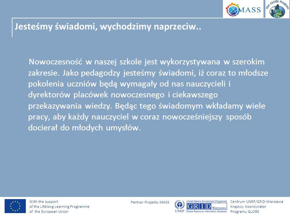 With the support of the Lifelong Learning Programme of the European Union Centrum UNEP/GRID-Warszawa Krajowy Koordynator Programu GLOBE Partner Projektu MASS: Jesteśmy świadomi, wychodzimy naprzeciw..