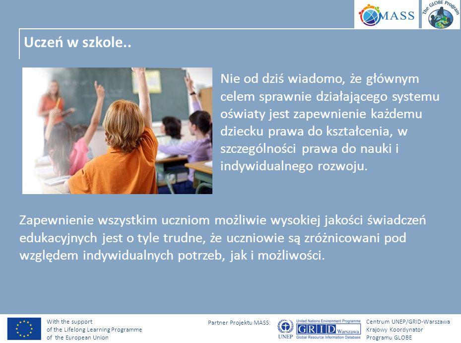 With the support of the Lifelong Learning Programme of the European Union Centrum UNEP/GRID-Warszawa Krajowy Koordynator Programu GLOBE Partner Projektu MASS: Zróżnicowanie uczniów… Szkoły posiadają uczniów o standardowych umiejętnościach, poza normą intelektualną, wybitnie uzdolnionych, niepełnosprawnych, pochodzących ze środowisk zagrożonych wykluczeniem społecznym.